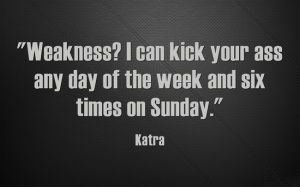 What Kat says to Sin when he worries that she may get hurt and be a weakness for him